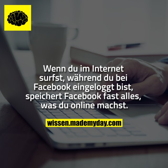 Wenn du im Internet surfst, während du bei Facebook eingeloggt bist, speichert Facebook fast alles, was du online machst.