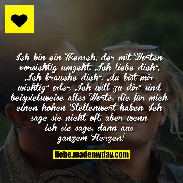 """Ich bin ein Mensch, der mit Worten vorsichtig umgeht. """"Ich liebe dich"""", """"Ich brauche dich"""", """"du bist mir wichtig"""" oder """"Ich will zu dir"""" sind beispielsweise alles Worte, die für mich einen hohen Stellenwert haben. Ich sage sie nicht oft, aber wenn ich sie sage, dann aus ganzem Herzen!"""