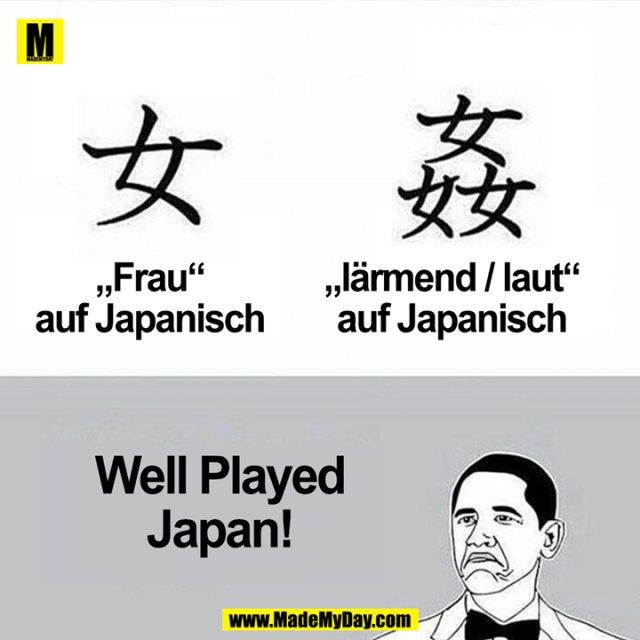 """""""Frau"""" auf Japanisch<br /> """"lärmend / laut"""" auf Japanisch<br /> Well Played Japan!"""
