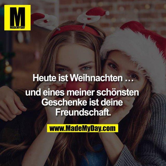 Heute ist Weihnachten …<br /> <br /> und eines meiner schönsten Geschenke ist deine Freundschaft.