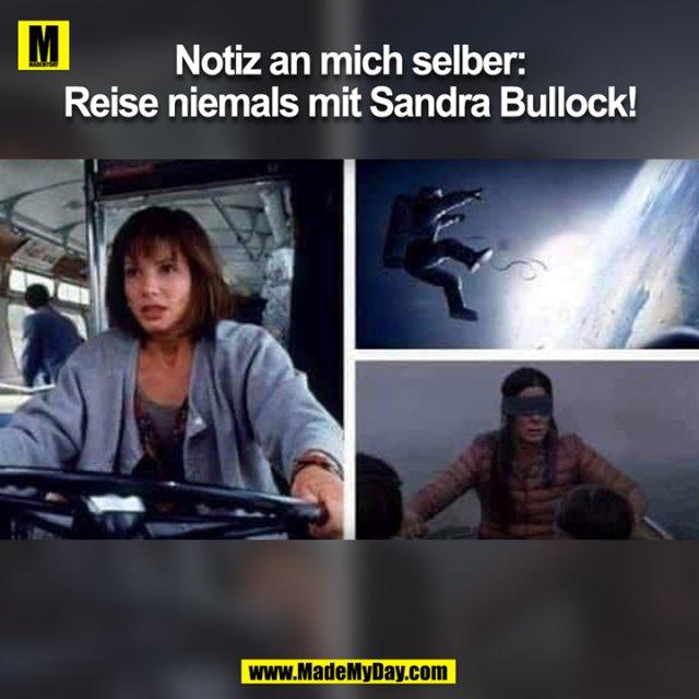 Notiz an mich selber:<br /> Reise niemals mit Sandra Bullock!