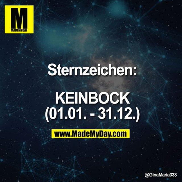 Sternzeichen:<br /> <br /> KEINBOCK<br /> (01.01. - 31.12.)