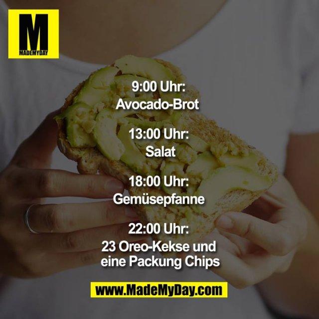 9:00 Uhr: Avocadobrot  13:00 Uhr: Salat  18:00 Uhr: Gemüsepfanne  22:00 Uhr: 23 Oreo-Kekse und eine Packung Chips
