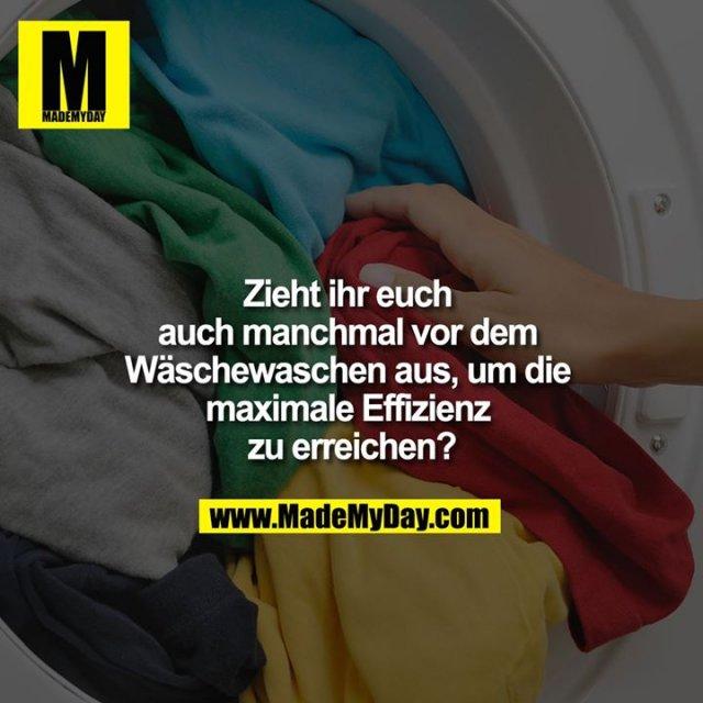 Zieht ihr euch auch manchmal vor dem Wäschewaschen aus, um die maximale Effizienz zu erreichen?