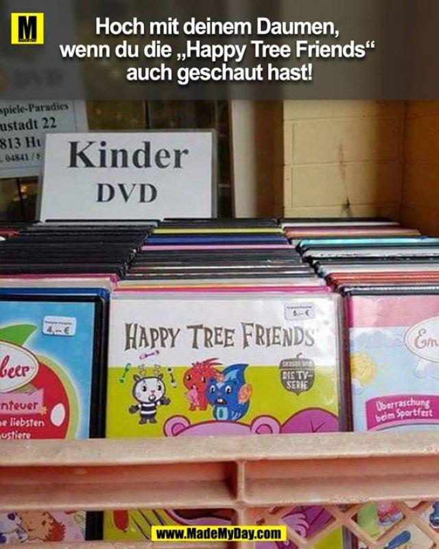 Hoch mit deinem Daumen, wenn du die Happy Tree Frinds auch geschaut hast!
