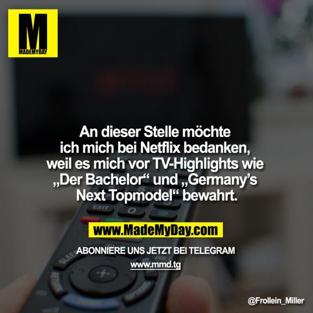 """An dieser Stelle möchte ich mich bei Netflix bedanken, weil es mich vor TV-Highlights wie """"Der Bachelor"""" und """"Germany's Next Topmodel"""" bewahrt."""