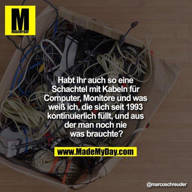 Habt ihr auch so eine Schachtel mit Kabeln für Computer, Monitore und was weiß ich, die sich seit 1993 kontinuierlich füllt, und aus der man noch nie was brauchte?