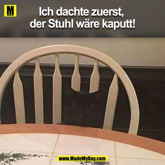 Ich dachte zuerst, <br /> der Stuhl wäre kaputt!