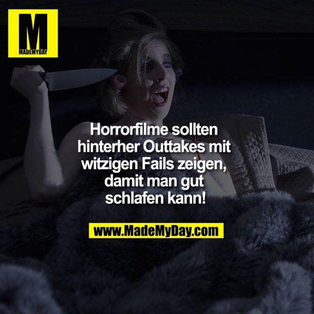 Horrorfilme sollten hinterher Outtakes zeigen mit witzigen Fails, damit man hinterher gut schlafen kann!