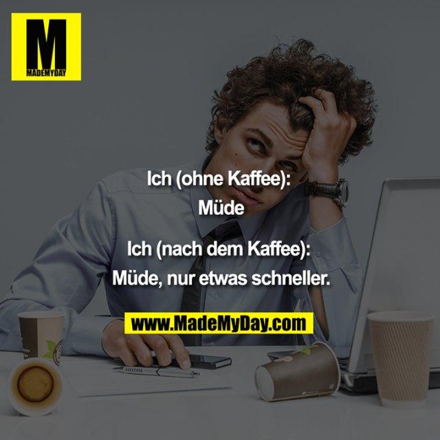 """""""Ich (ohne Kaffee): Müde<br /> Ich (nach dem Kaffee): Müde; nur etwas schneller."""""""