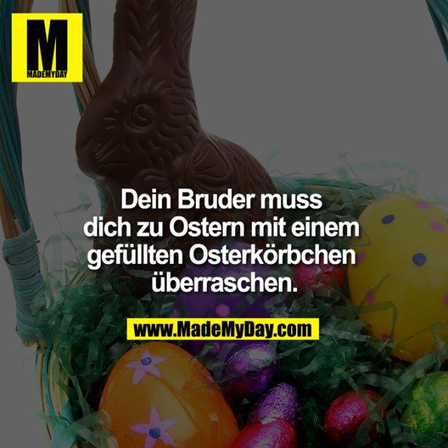 Dein Bruder muss dich zu Ostern mit einem gefüllten Osterkörbchen überraschen