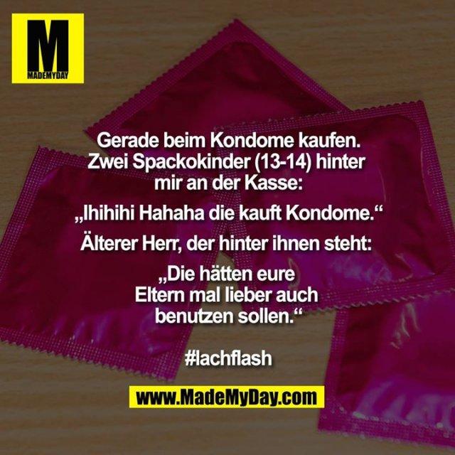 """Gerade beim Kondome kaufen.<br /> Zwei Spackokinder (13-14) hinter <br /> mir an der Kasse:<br /> """"Ihihihi Hahaha die kauft Kondome.""""<br /> Älterer Herr, der hinter ihnen steht: <br /> """"Die hätten eure <br /> Eltern mal lieber auch <br /> benutzen sollen.""""<br /> <br /> #lachflash"""