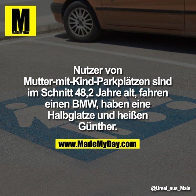 Nutzer von Mutter-mit-Kind-Parkplätzen sind im Schnitt 48,2 Jahre alt, fahren einen BMW, haben eine Halbglatze und heißen Günther.