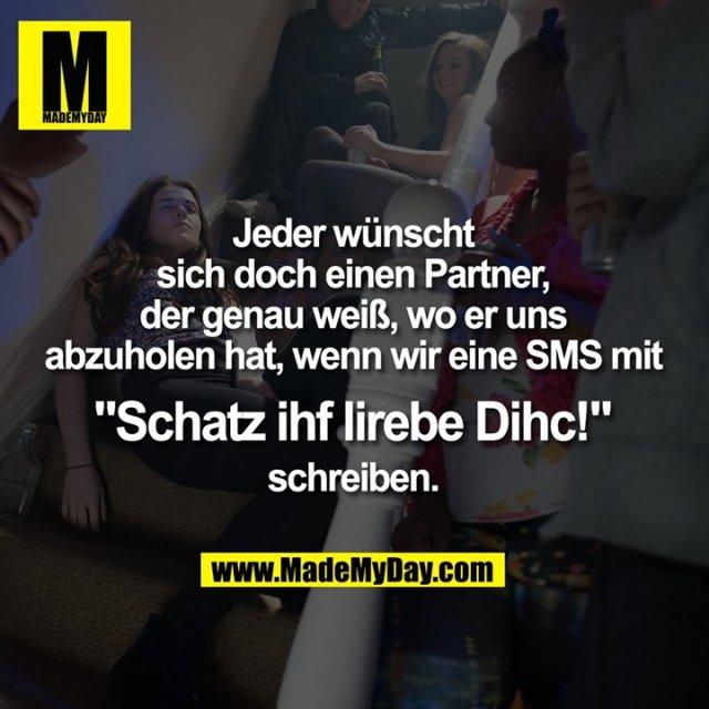 """Jeder wünscht sich doch einen Partner, der genau weiß, wo er uns abzuholen hat, wenn wir eine SMS mit """"Schatz ihf lirebe Dihc!"""" schreiben."""