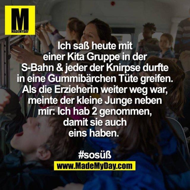 Ich saß heute mit einer Kita Gruppe in der S-Bahn & jeder der Knirpse durfte in eine Gummibärchen Tüte greifen. Als die Erzieherin weiter weg war, meinte der kleine Junge neben mir: Ich hab 2 genommen, damit sie auch eins haben. <br /> <br /> #sosüß