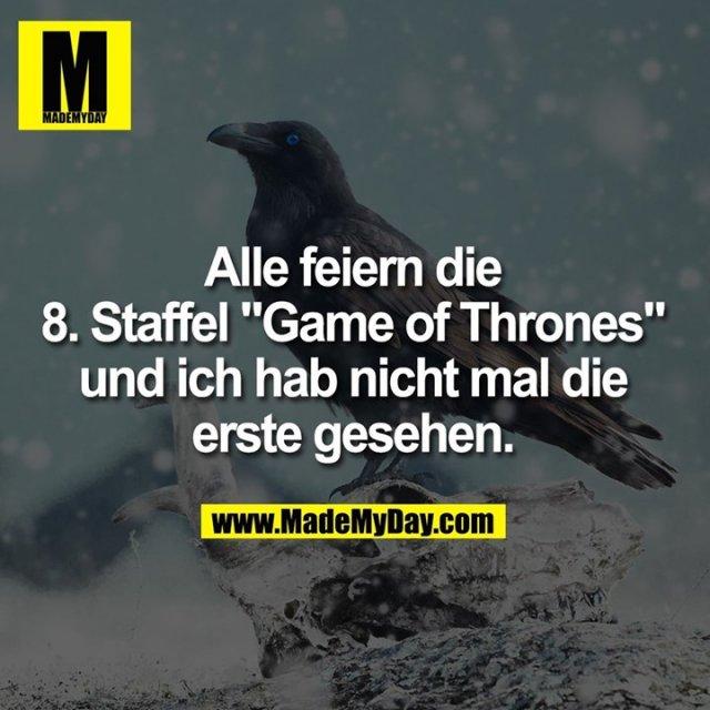 """Alle feiern die 8. Staffel """"Game of Thrones"""" und ich hab nicht mal die erste gesehen."""
