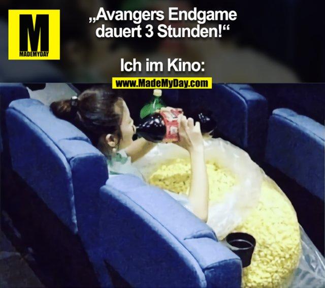 """""""Avangers Endgame<br /> dauert 3 Stunden!""""<br /> <br /> Ich im Kino:"""