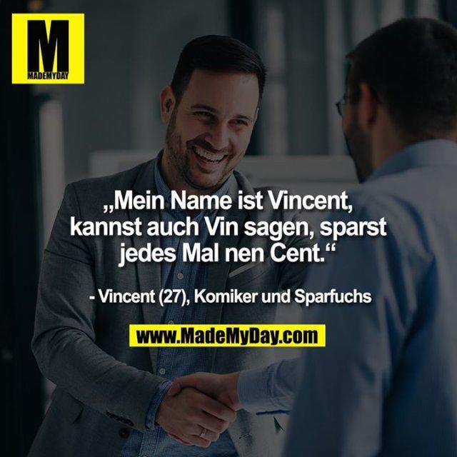 """""""Mein Name ist Vincent, kannst auch Vin sagen, sparst jedes Mal nen Cent.""""<br /> <br /> - Vincent (27) Komiker und Sparfuchs"""