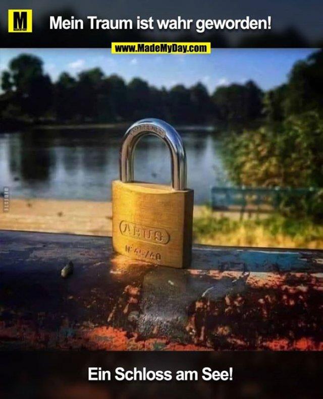 Mein Traum ist wahr geworden!<br /> Ein Schloss am See!