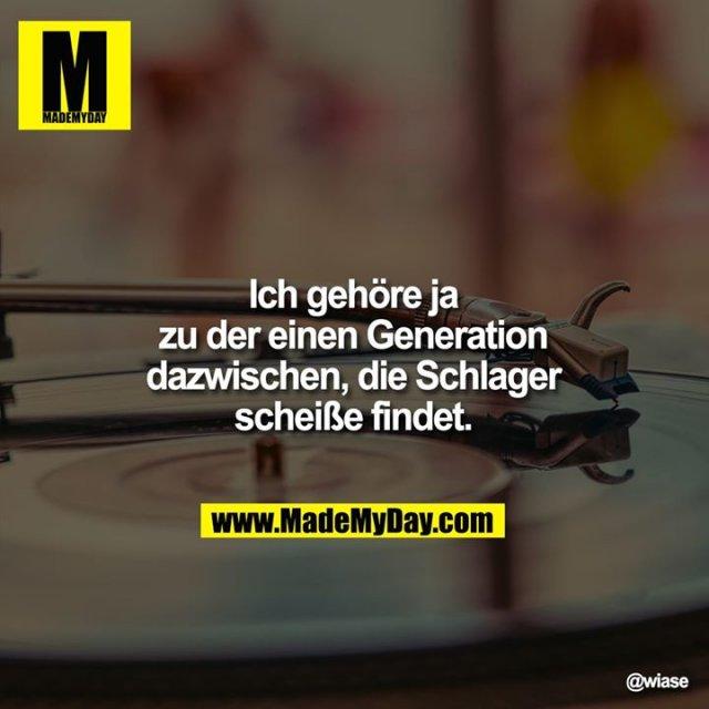Ich gehöre ja zu der einen<br /> Generation dazwischen, die<br /> Schlager scheiße findet.