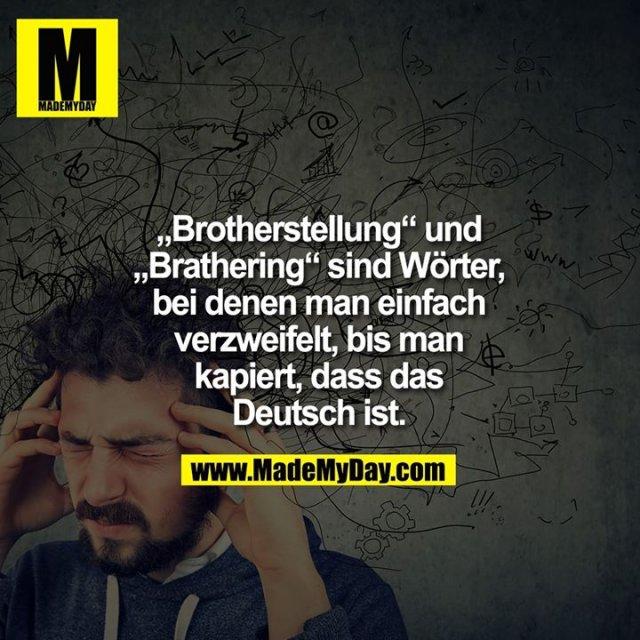 """""""Brotherstellung"""" und<br /> """"Brathering"""" sind Wörter,<br /> bei denen man einfach<br /> verzweifelt, bis man<br /> kapiert, dass das<br /> Deutsch ist."""