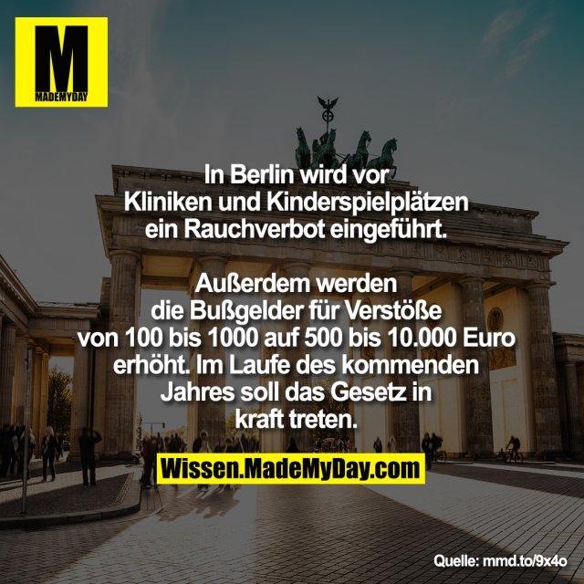 In Berlin wird vor Kliniken und Kinderspielplätzen ein Rauchverbot<br /> eingeführt. Außerdem werden die<br /> Bußgelder für Verstöße von 100 bis 1000 auf<br /> 500 bis 10.000 Euro erhöht. Im Laufe des<br /> kommenden Jahres soll das<br /> Gesetz in kraft treten.