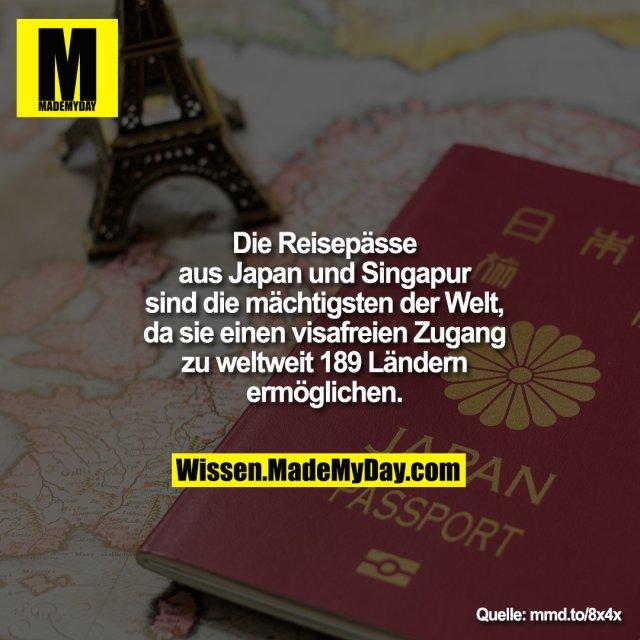 Die Reisepässe aus Japan und Singapur sind die mächtigsten der Welt, da sie einen visafreien Zugang zu weltweit 189 Ländern ermöglichen.