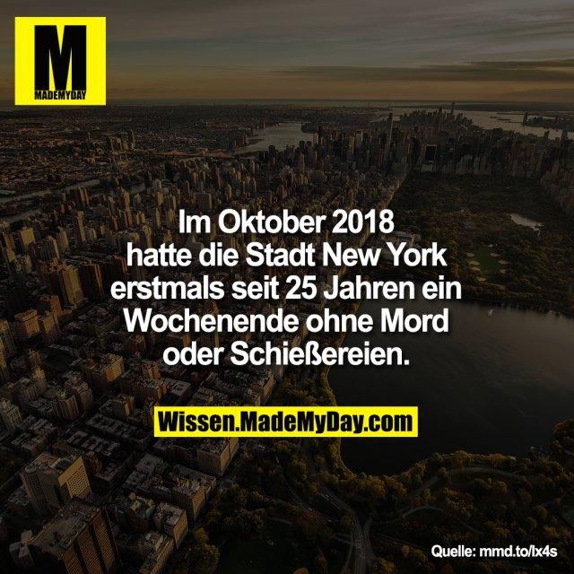Im Oktober 2018<br /> hatte die Stadt New York<br /> erstmals seit 25 Jahren ein<br /> Wochenende ohne Mord<br /> oder Schießereien.