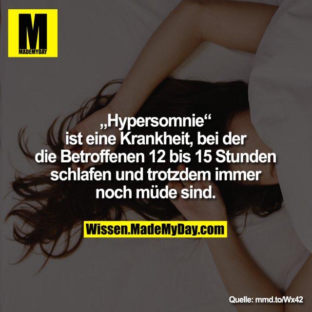 """""""Hypersomnie""""<br /> ist eine Krankheit, bei der<br /> die Betroffenen 12 bis 15 Stunden<br /> schlafen und trotzdem immer<br /> noch müde sind."""