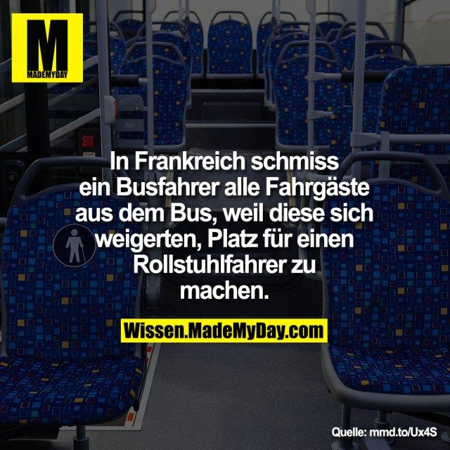 In Frankreich schmiss<br /> ein Busfahrer alle Fahrgäste<br /> aus dem Bus, weil diese sich<br /> weigerten, Platz für einen<br /> Rollstuhlfahrer zu<br /> machen.