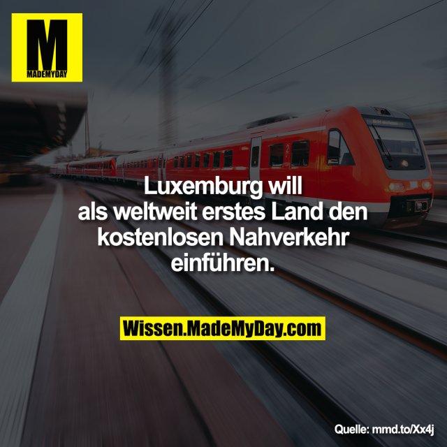 Luxemburg will als weltweit erstes Land den kostenlosen Nahverkehr einführen.