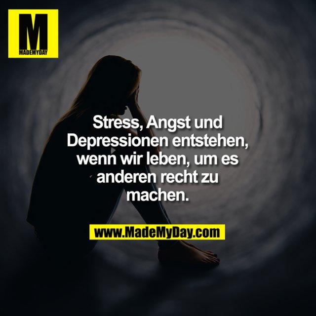 Stress, Angst und Depressionen entstehen, wenn wir leben, um es anderen recht zu machen.