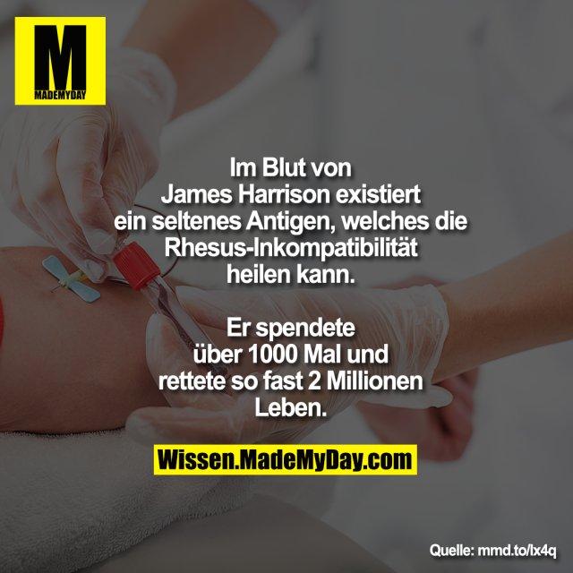 Im Blut von James Harrison existiert<br /> ein seltenes Antigen, welches die<br /> Rhesus-Inkompatibilität heilen kann.<br /> Er spendete über 1000 Mal und<br /> rettete so fast 2 Millionen Leben.
