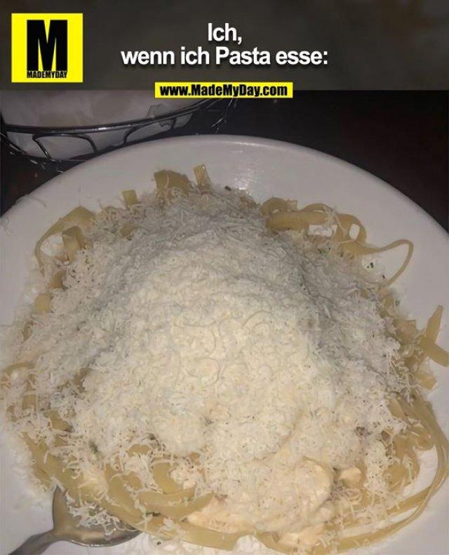 Ich, wenn ich Pasta esse:
