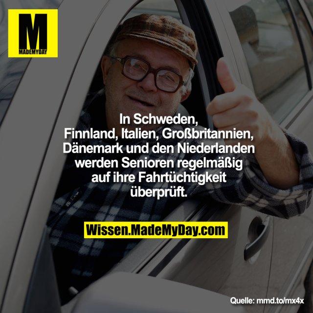 In Schweden, Finnland, Italien, Großbritannien, Dänemark und den Niederlanden werden Senioren regelmäßig auf ihre Fahrtüchtigkeit überprüft.