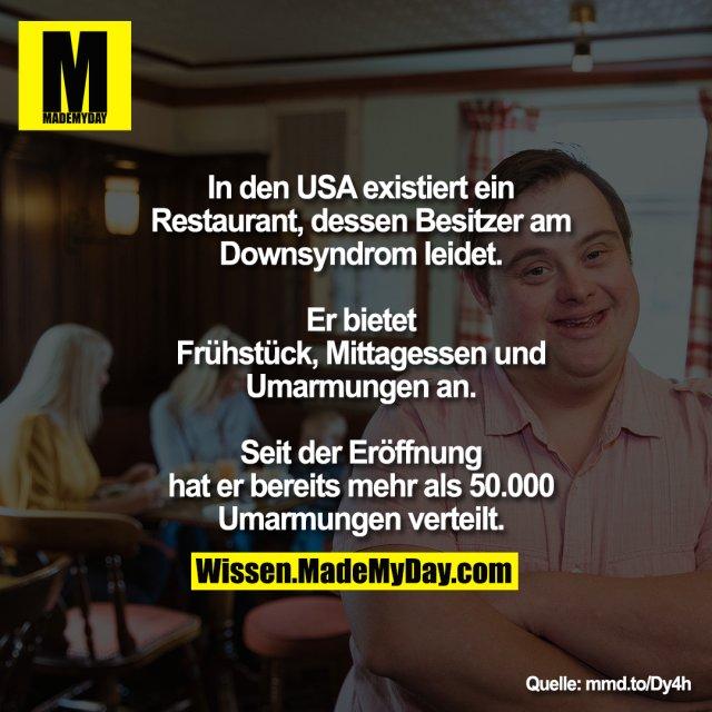 In den USA existiert ein Restaurant, dessen Besitzer am Downsyndrom leidet. Er bietet Frühstück, Mittagessen und Umarmungen an.<br /> Seit der Eröffnung hat er bereits mehr als 50.000 Umarmungen verteilt.