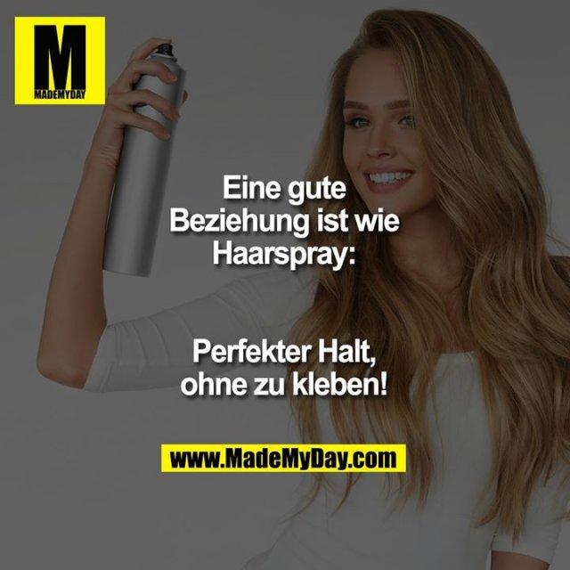 Eine gute Beziehung ist wie Haarspray:<br /> Perfekter Halt, ohne zu kleben!