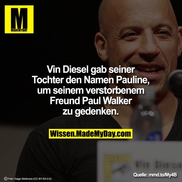 Vin Diesel gab seiner Tochter den Namen<br /> Pauline, um seinem verstorbenem Freund<br /> Paul Walker zu gedenken.