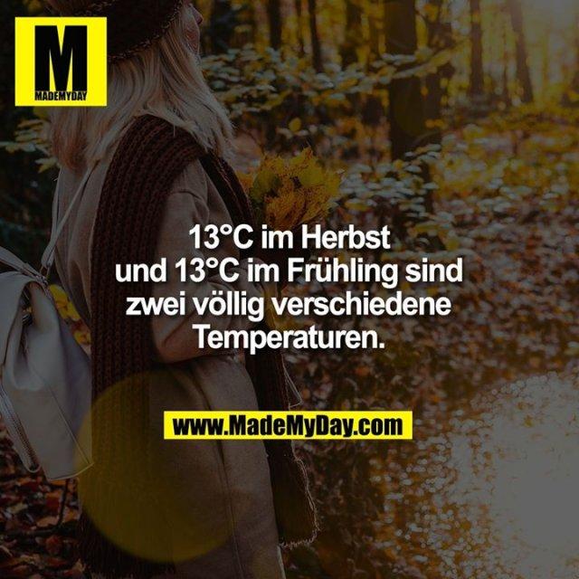 13°C im Herbst und 13°C im Frühling sind zwei völlig verschiedene Temperaturen.