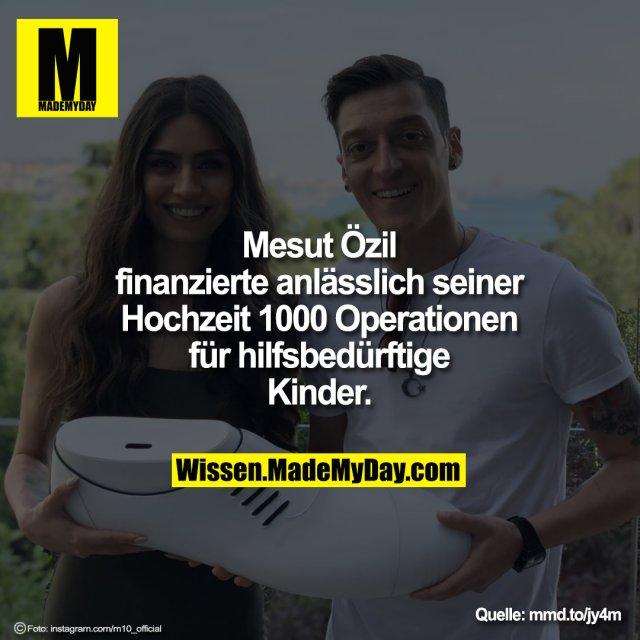Mesut Özil<br /> finanzierte anlässlich seiner<br /> Hochzeit 1000 Operationen<br /> für hilfsbedürftige<br /> Kinder.