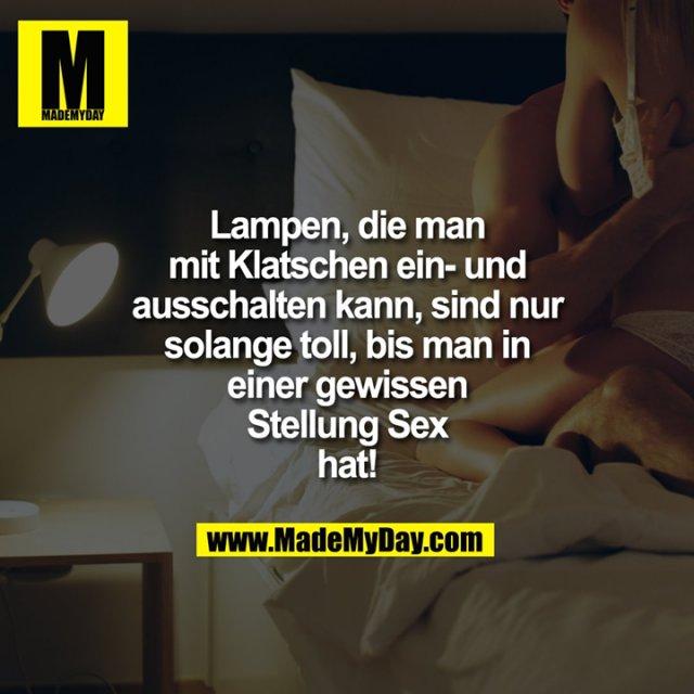 Lampen, die man mit Klatschen ein- und ausschalten kann,<br /> sind nur solange toll, bis man in einer gewissen Stellung<br /> Sex hat!