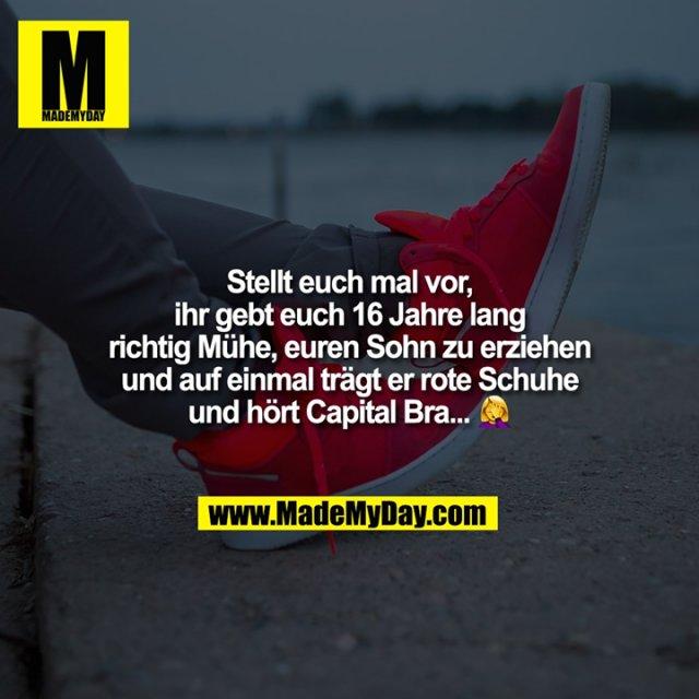 Stellt euch mal vor, ihr gebt euch 16 Jahre lang richtig Mühe, euren Sohn zu erziehen und auf einmal trägt er rote Schuhe und hört Capital Bra... 🤦