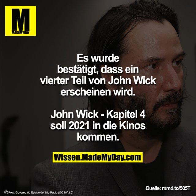 Es wurde bestätigt, dass ein vierter<br /> Teil von John Wick erscheinen<br /> wird. John Wick - Kapitel 4 soll<br /> 2021 in die Kinos kommen.