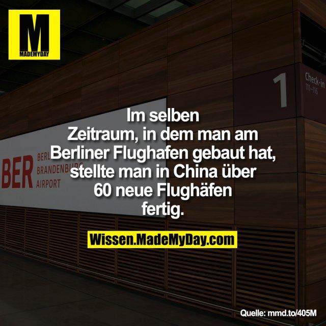 Im selben Zeitraum, in dem man am Berliner Flughafen gebaut hat, stellte man in China über 60 neue Flughäfen fertig.