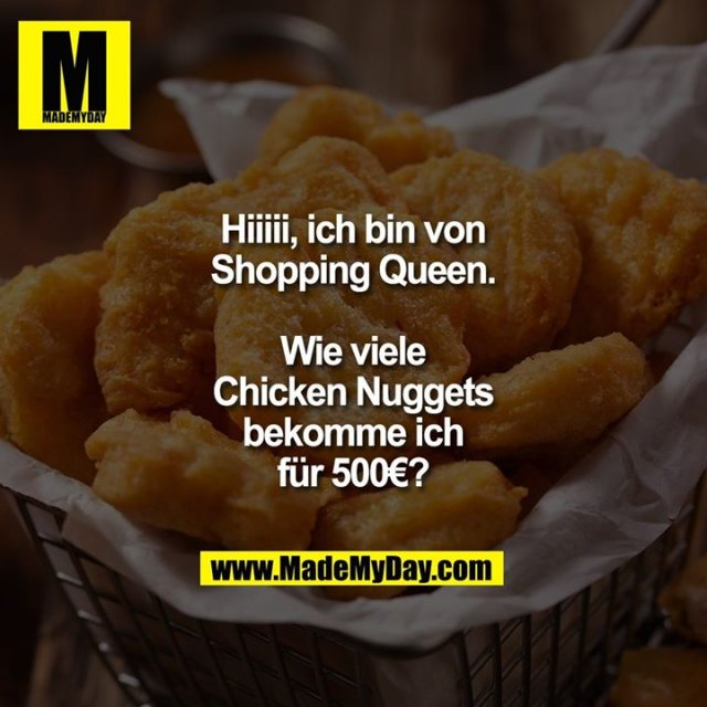 Hiiiii, ich bin von Shopping Queen. Wie viele Chicken Nuggets bekomme ich für 500€?