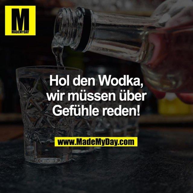 Hol den Wodka, wir müssen über Gefühle reden!