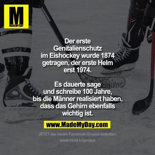 Der erste Genitalienschutz im Eishockey wurde 1874 getragen, der erste Helm erst 1974.<br /> <br /> Es dauerte sage und schreibe 100 Jahre, bis die Männer realisiert haben, dass das Gehirn ebenfalls wichtig ist.