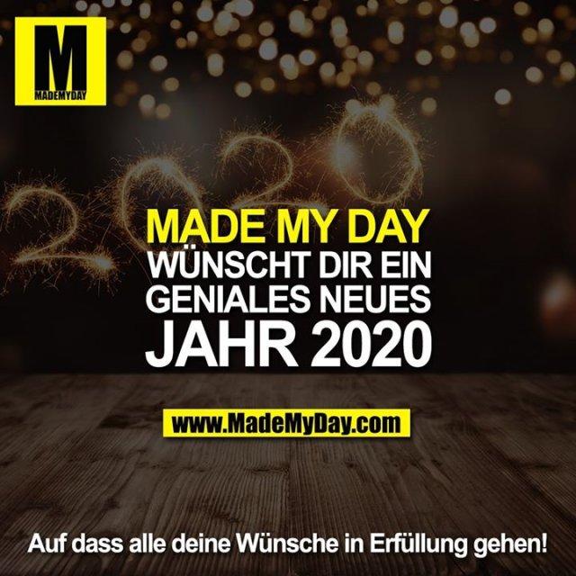 MADE MY DAY<br /> WÜNSCHT DIR EIN<br /> GENIALES NEUES<br /> JAHR 2020<br /> <br /> Auf dass alle deine Wünsche in Erfüllung gehen!