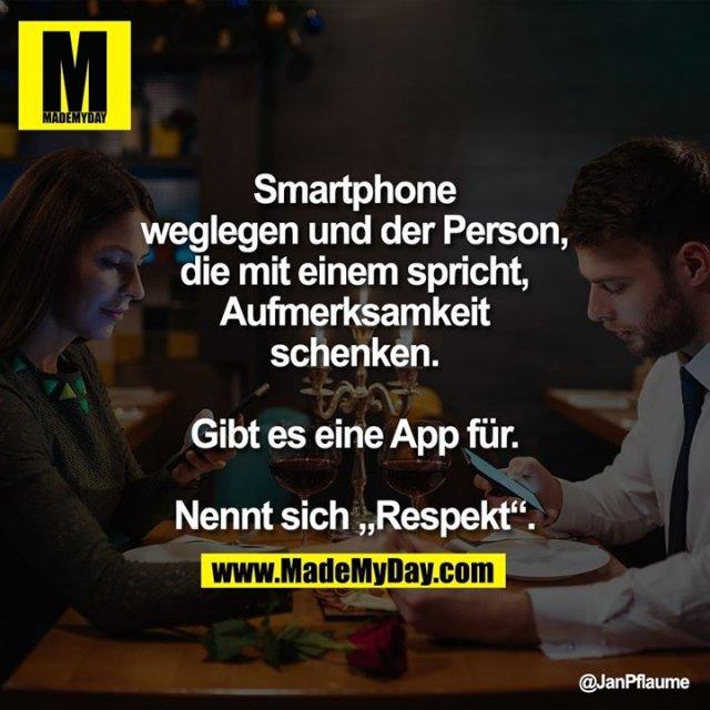 """Smartphone weglegen und der Person, die mit einem spricht, Aufmerksamkeit schenken. Gibt es eine App für.<br /> Nennt sich """"Respekt""""."""