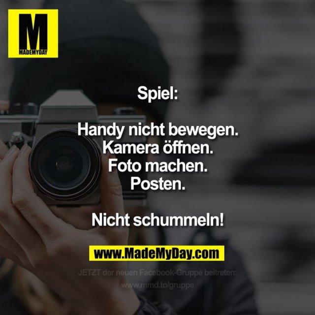Spiel:<br /> Handy nicht bewegen.<br /> Kamera öffnen.<br /> Foto machen.<br /> Posten.<br /> Nicht schummeln!